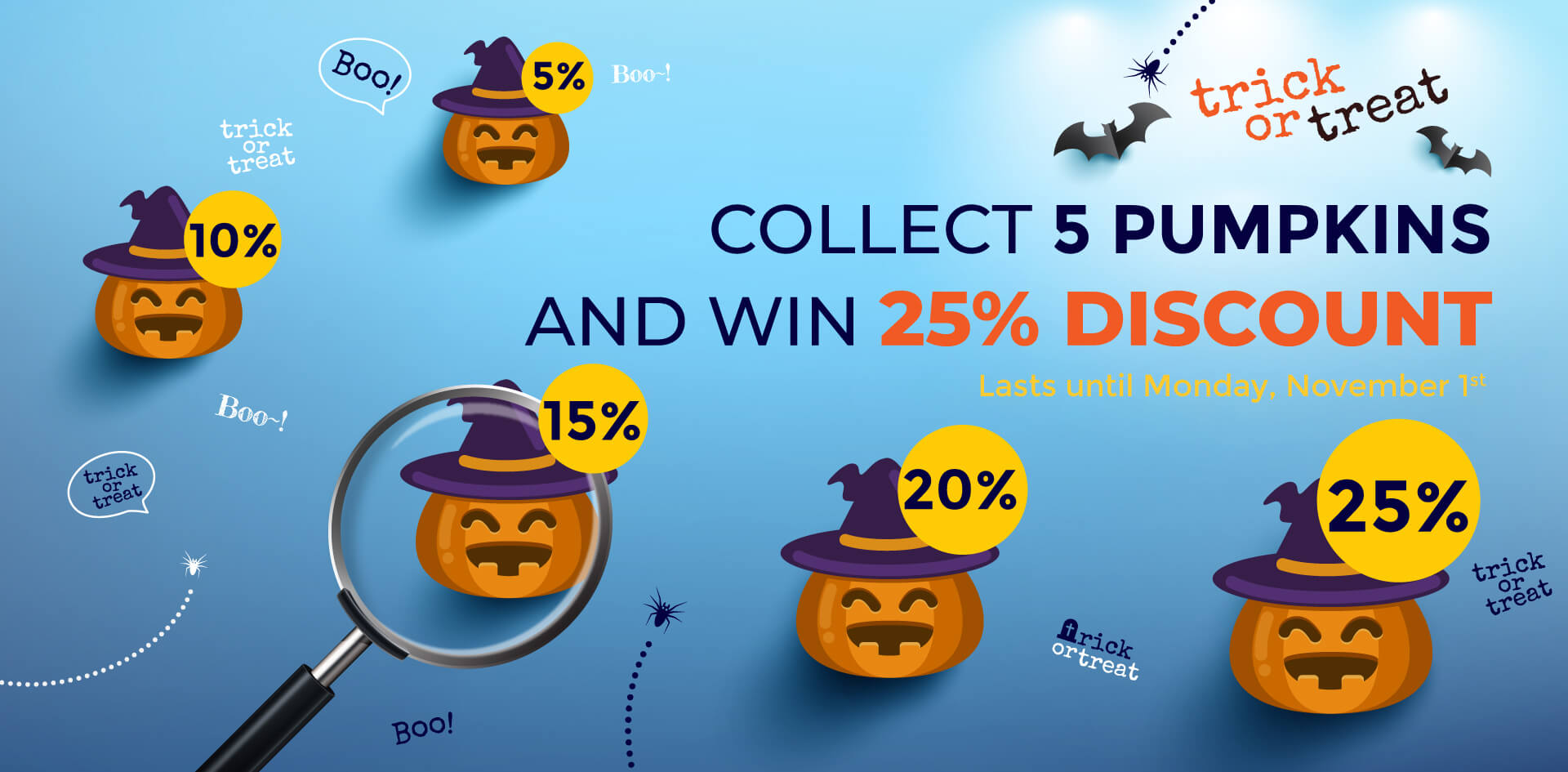 Trick or Treat - up to 25% discount